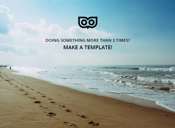 Productivity tip: Doing something more than 3 times? Make a template!