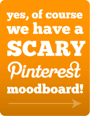 Take a look at our scary Pinterest board