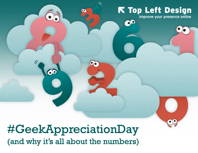 Top Left Design July 2012 News - It's all in the numbers and Geek Appreciation Day!