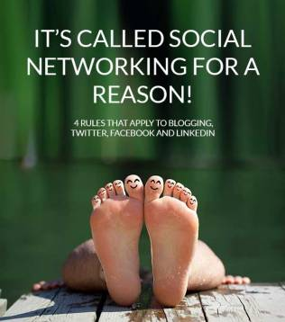 It's called social networking for a reason - 4 rules that apply to Blogging, Twitter, Facebook and Linkedin