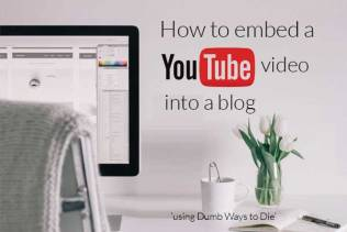 Dumb Ways to Die - How to embed a YouTube video into a blog (Step by step instructions)