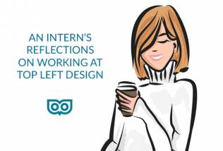 Interns reflections on working at Top Left Design