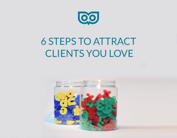 Attract clients you will love and who will love you back!