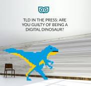 TLD in the press - don't be a digital dinosaur