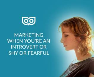Marketing if you're an introvert, shy or just fearful